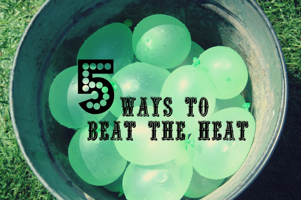 Five Ways to Beat the Heat- Love of Home