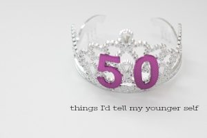 50 Things I'd Tell My Younger Self