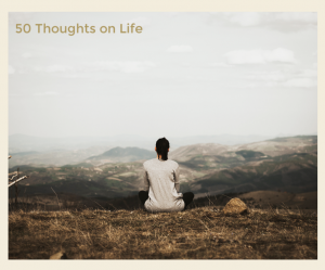 50 Thoughts On Life